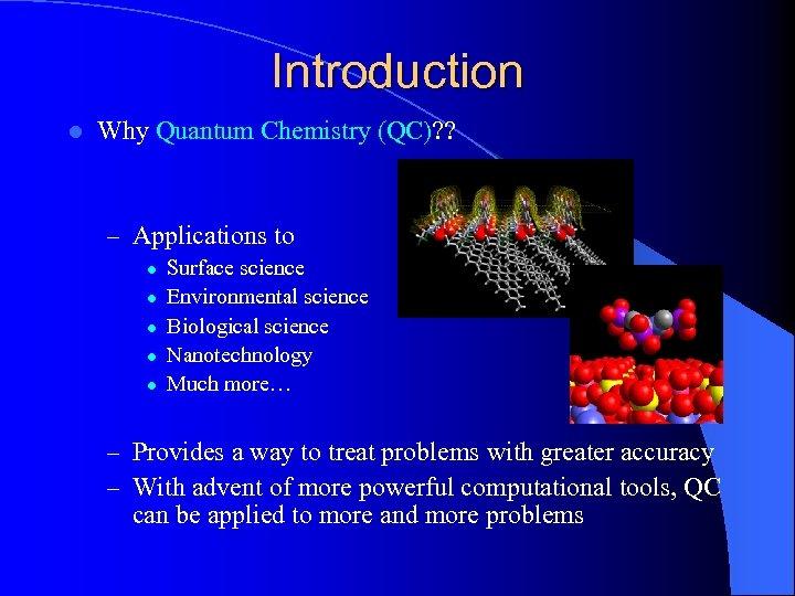 Introduction l Why Quantum Chemistry (QC)? ? – Applications to l l l Surface