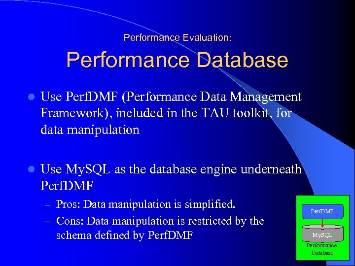Performance Evaluation: Performance Database l Use Perf. DMF (Performance Data Management Framework), included in