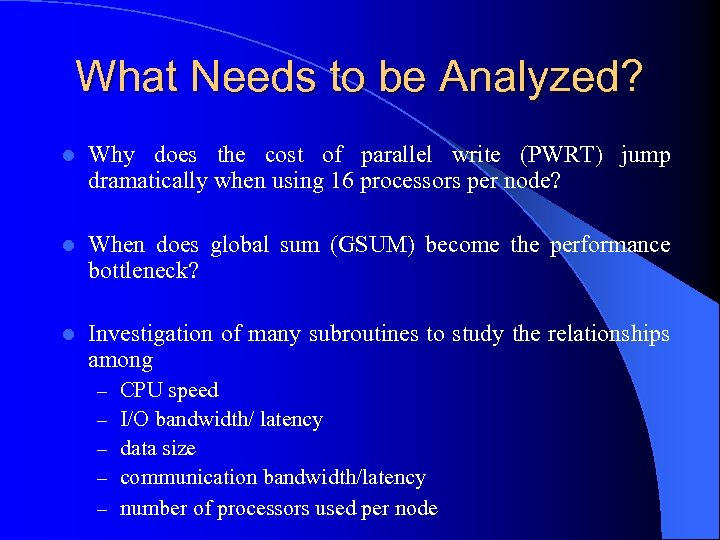 What Needs to be Analyzed? l Why does the cost of parallel write (PWRT)
