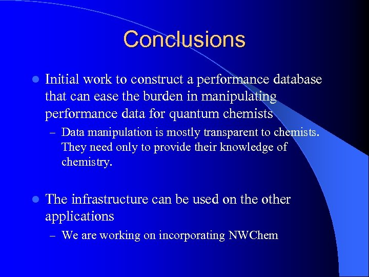 Conclusions l Initial work to construct a performance database that can ease the burden