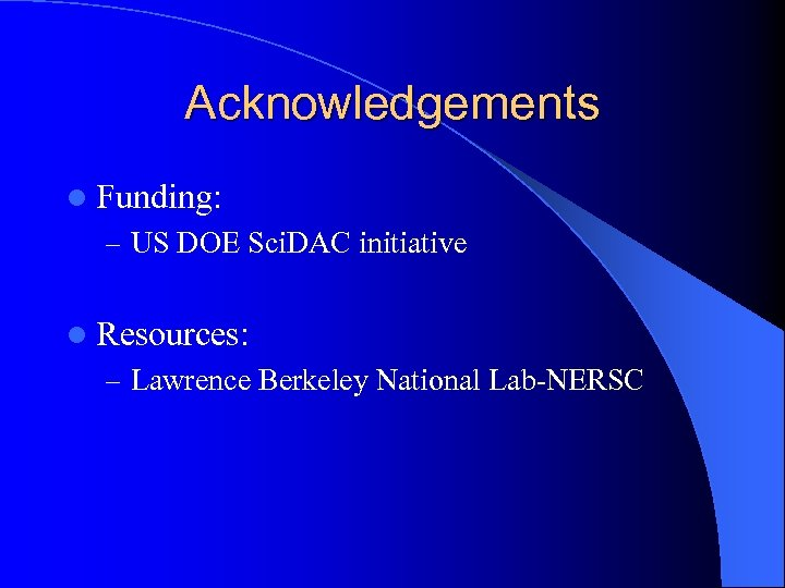 Acknowledgements l Funding: – US DOE Sci. DAC initiative l Resources: – Lawrence Berkeley