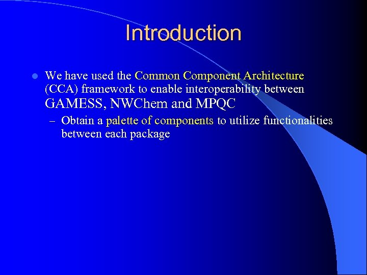 Introduction l We have used the Common Component Architecture (CCA) framework to enable interoperability