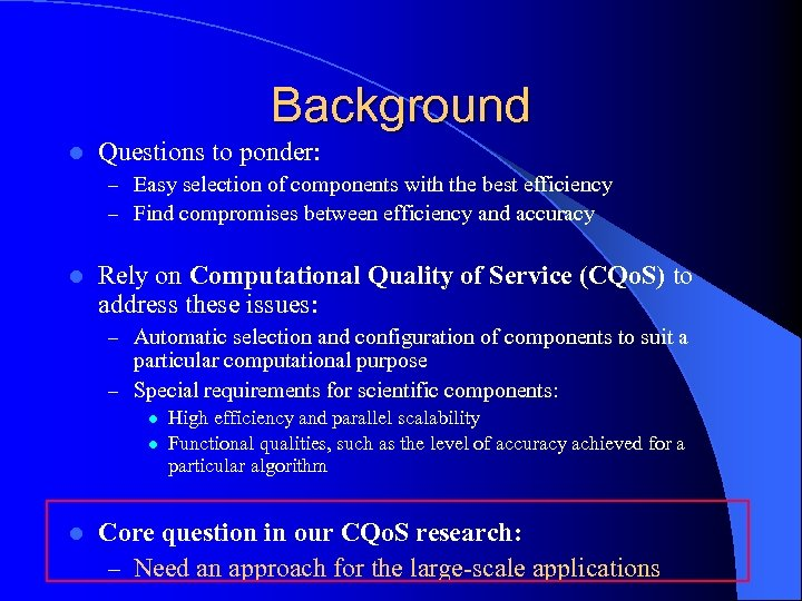 Background l Questions to ponder: – Easy selection of components with the best efficiency