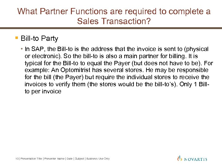 What Partner Functions are required to complete a Sales Transaction? § Bill-to Party •