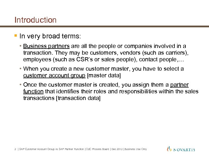 Introduction § In very broad terms: • Business partners are all the people or