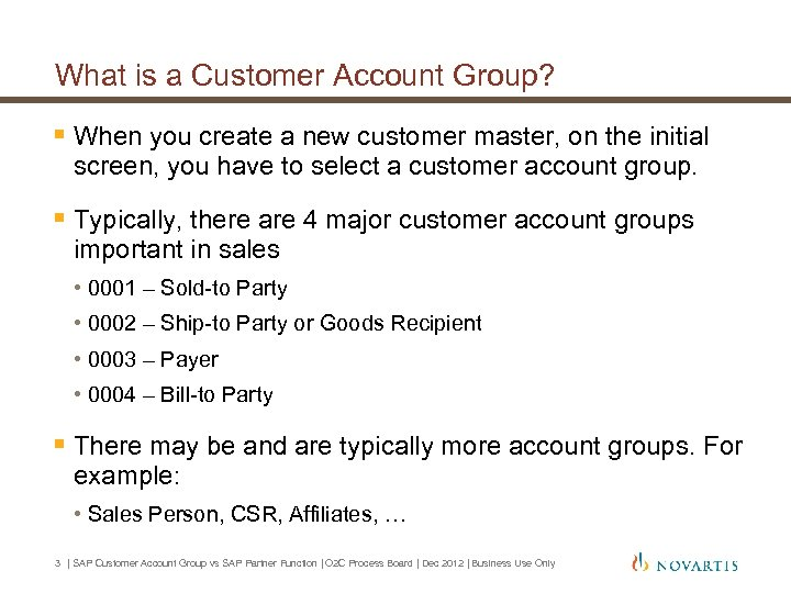What is a Customer Account Group? § When you create a new customer master,