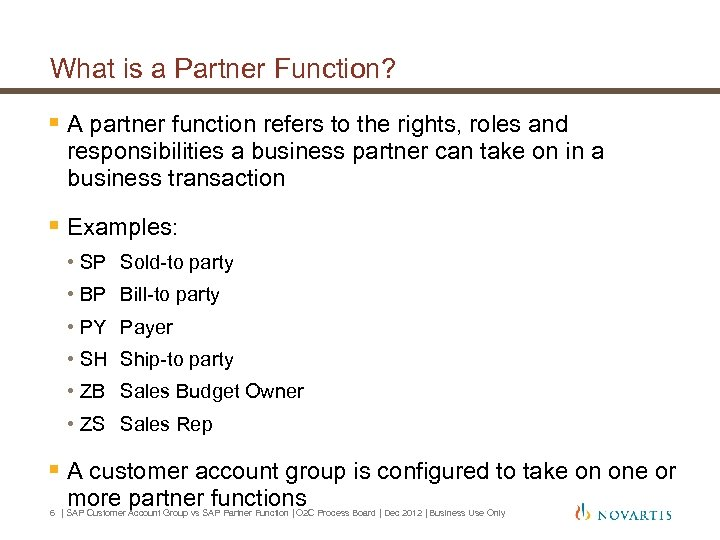 What is a Partner Function? § A partner function refers to the rights, roles