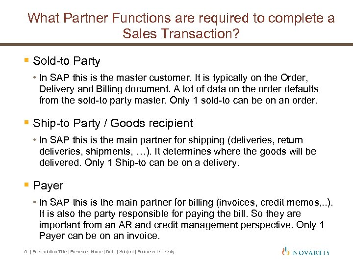 What Partner Functions are required to complete a Sales Transaction? § Sold-to Party •