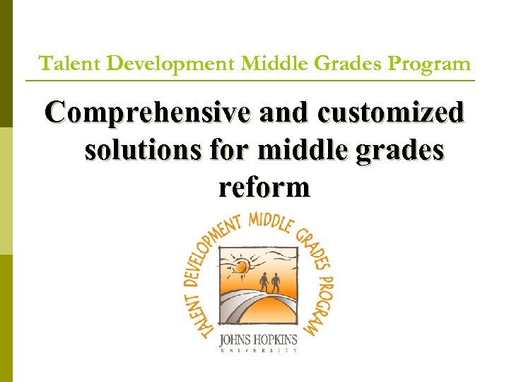 Talent Development Middle Grades Program Comprehensive and customized solutions for middle grades reform