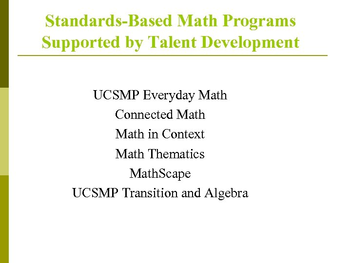 Standards-Based Math Programs Supported by Talent Development UCSMP Everyday Math Connected Math in Context