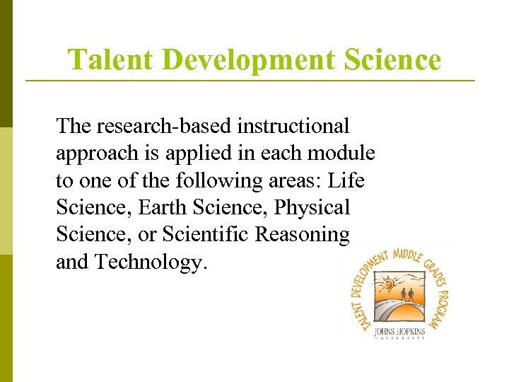 Talent Development Science The research-based instructional approach is applied in each module to one