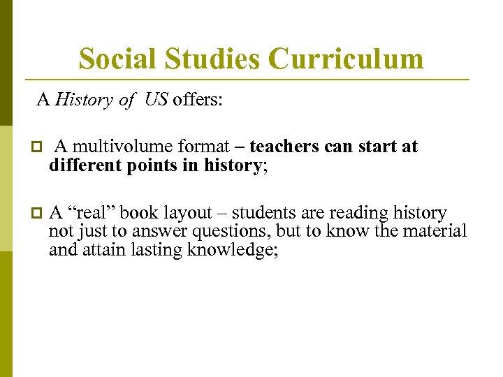 Social Studies Curriculum A History of US offers: p A multivolume format – teachers