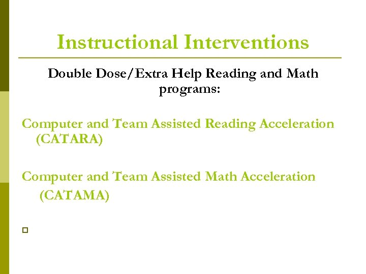 Instructional Interventions Double Dose/Extra Help Reading and Math programs: Computer and Team Assisted Reading