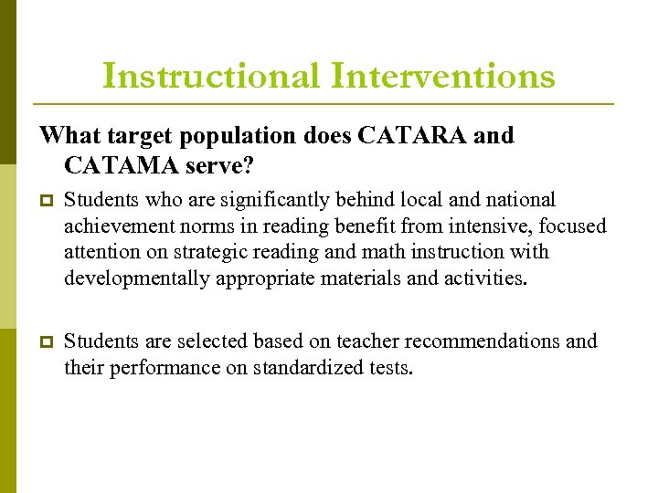 Instructional Interventions What target population does CATARA and CATAMA serve? p Students who are