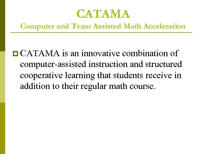 CATAMA Computer and Team Assisted Math Acceleration p CATAMA is an innovative combination of