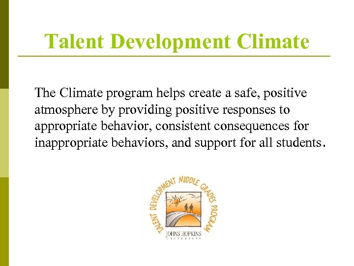 Talent Development Climate The Climate program helps create a safe, positive atmosphere by providing