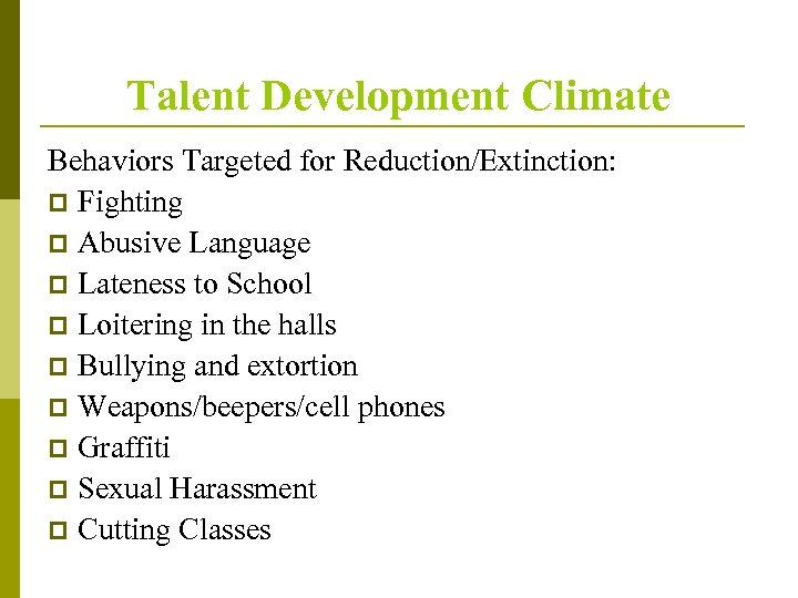 Talent Development Climate Behaviors Targeted for Reduction/Extinction: p Fighting p Abusive Language p Lateness