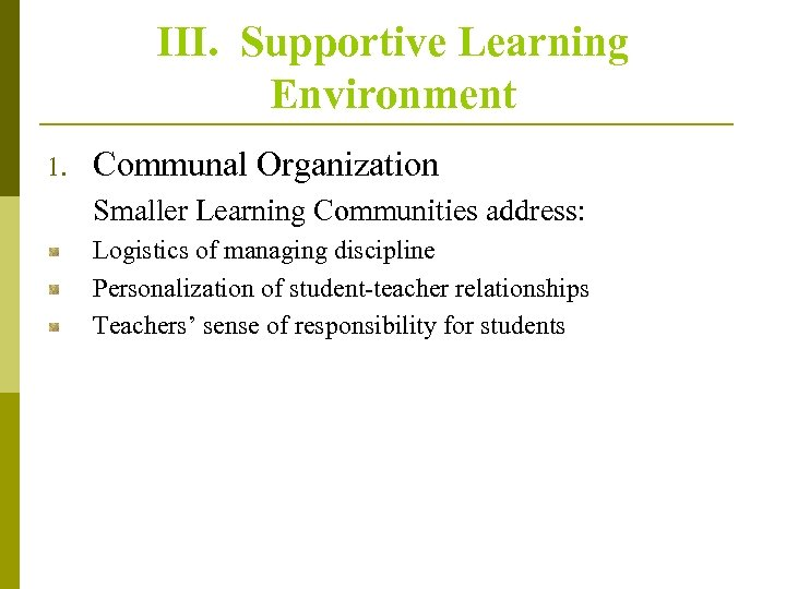 III. Supportive Learning Environment 1. Communal Organization Smaller Learning Communities address: Logistics of managing