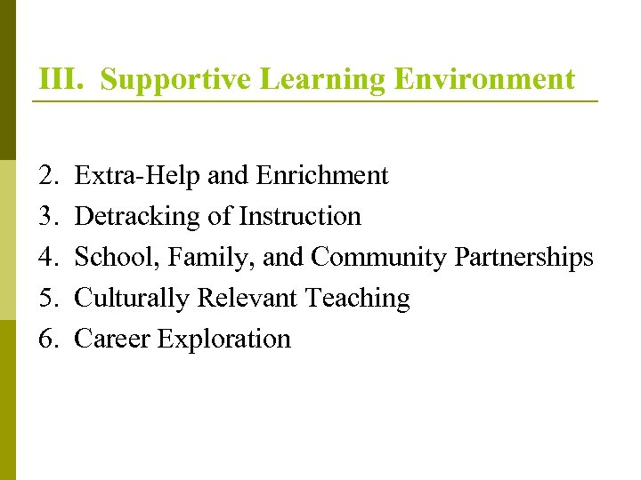 III. Supportive Learning Environment 2. Extra-Help and Enrichment 3. Detracking of Instruction 4. School,