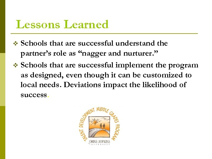 "Lessons Learned Schools that are successful understand the partner's role as ""nagger and nurturer."