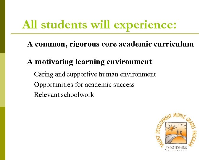 All students will experience: A common, rigorous core academic curriculum A motivating learning environment