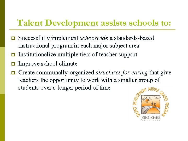 Talent Development assists schools to: p p Successfully implement schoolwide a standards-based instructional program