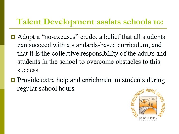 "Talent Development assists schools to: Adopt a ""no-excuses"" credo, a belief that all students"