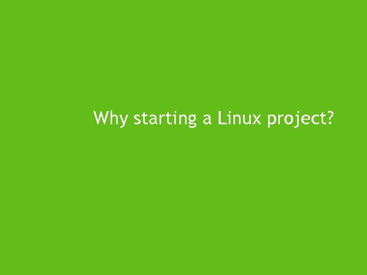Why starting a Linux project?