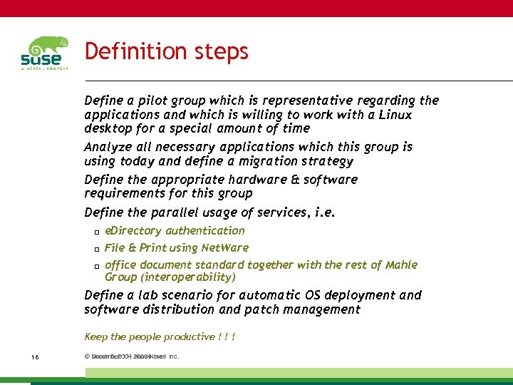 Definition steps Define a pilot group which is representative regarding the applications and which