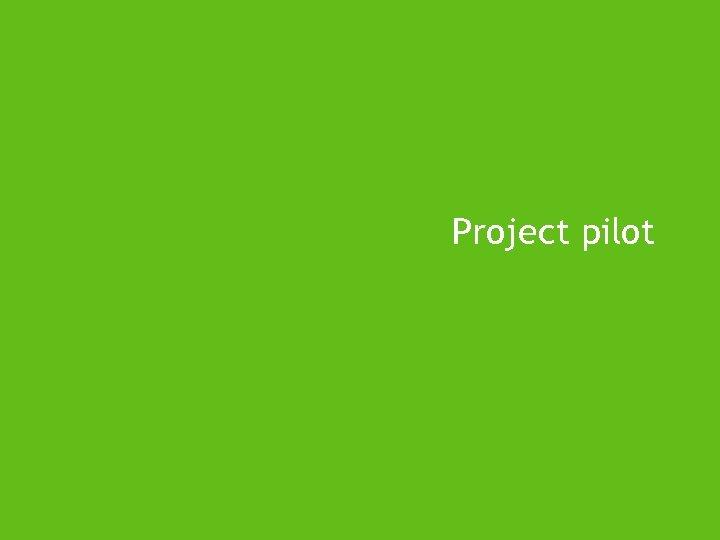 Project pilot