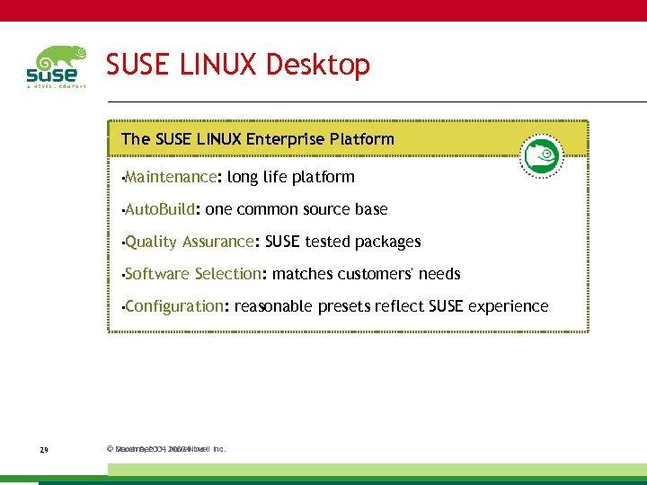 SUSE LINUX Desktop The SUSE LINUX Enterprise Platform • Maintenance: • Auto. Build: •