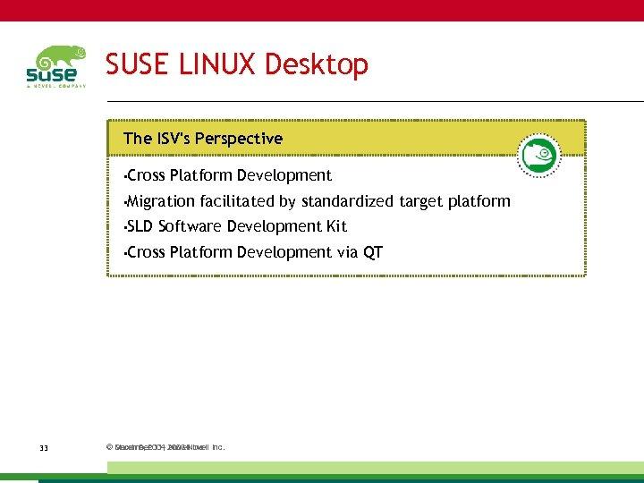 SUSE LINUX Desktop The ISV's Perspective • Cross Platform Development • Migration • SLD