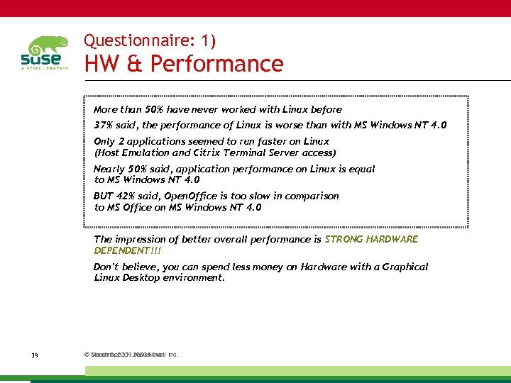 Questionnaire: 1) HW & Performance More than 50% have never worked with Linux before