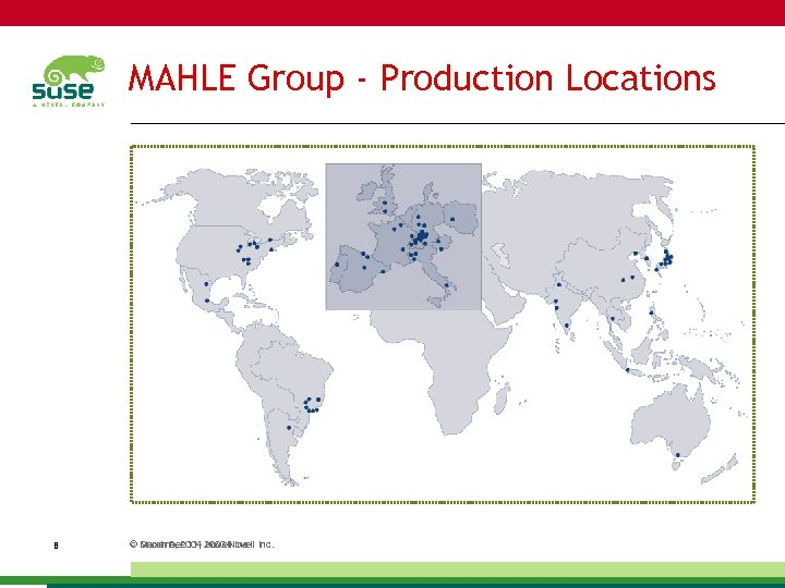 MAHLE Group - Production Locations 8 © December 11, 2003 Novell Inc. March 9,