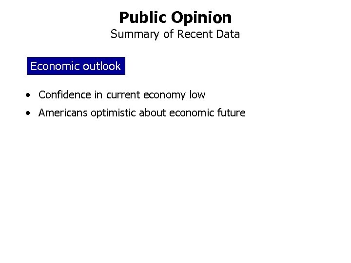 Public Opinion Summary of Recent Data Economic outlook • Confidence in current economy low