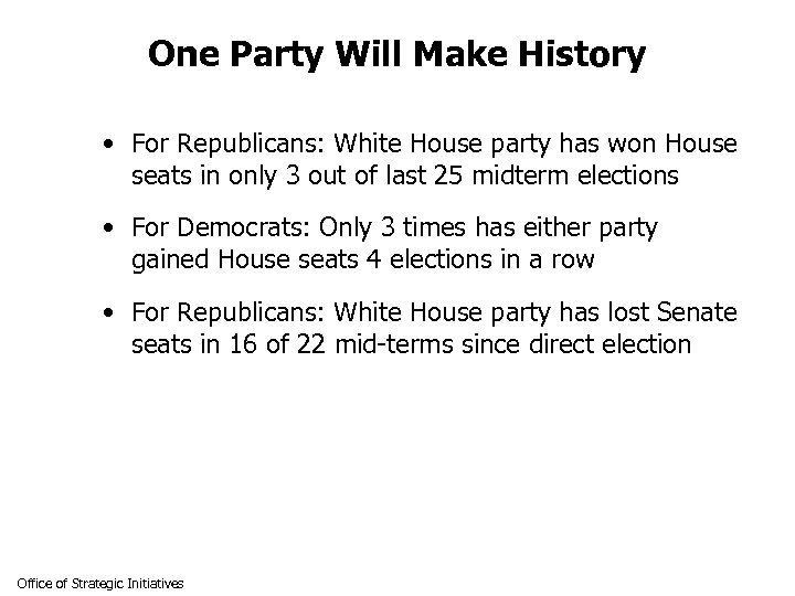 One Party Will Make History • For Republicans: White House party has won House