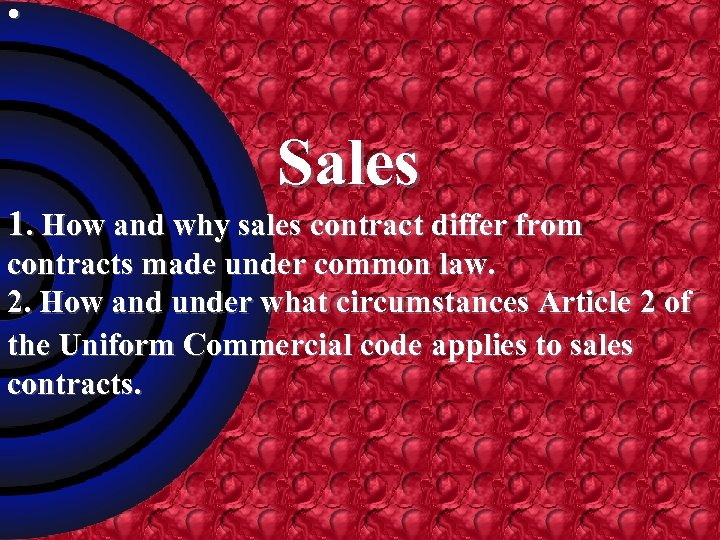 • Sales 1. How and why sales contract differ from contracts made under