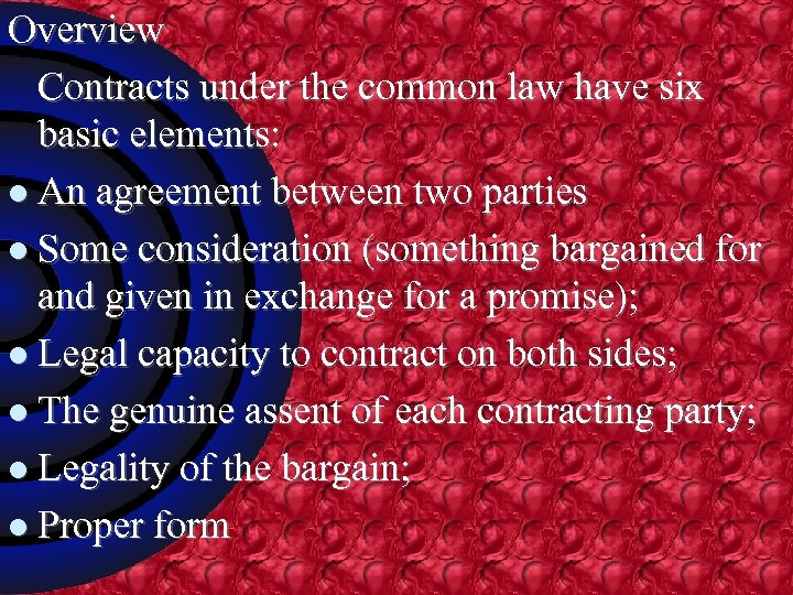 Overview Contracts under the common law have six basic elements: l An agreement between