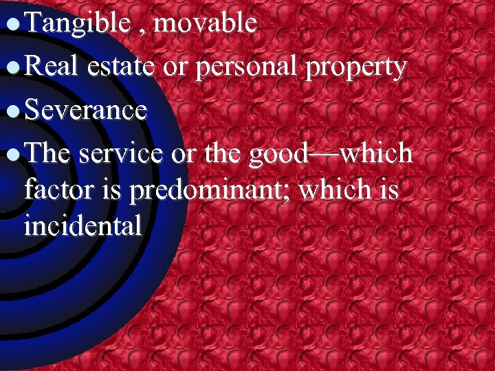 l Tangible , movable l Real estate or personal property l Severance l The