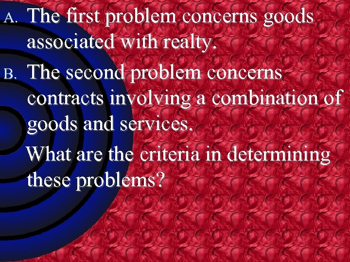 A. B. The first problem concerns goods associated with realty. The second problem concerns