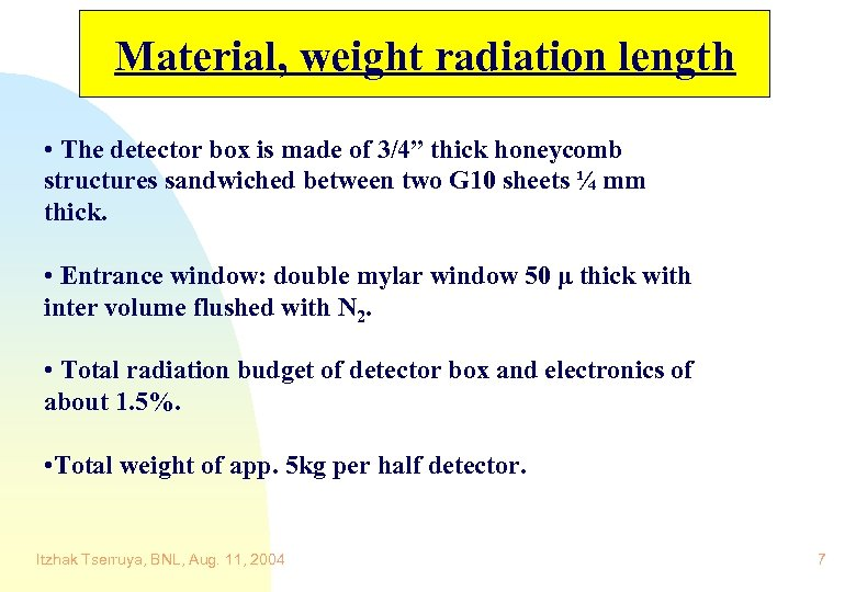"Material, weight radiation length • The detector box is made of 3/4"" thick honeycomb"