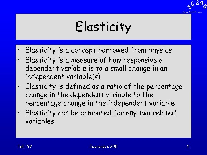 Elasticity · Elasticity is a concept borrowed from physics · Elasticity is a measure