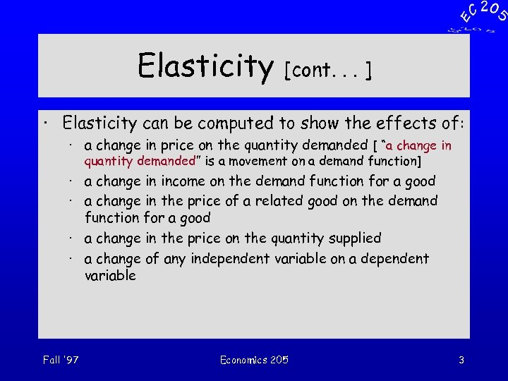 Elasticity [cont. . . ] · Elasticity can be computed to show the effects