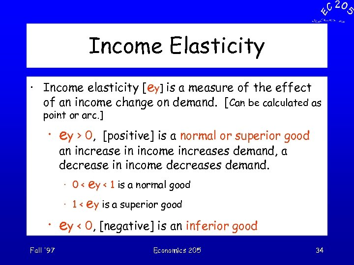 Income Elasticity · Income elasticity [ey] is a measure of the effect of an