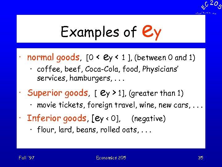 Examples of · normal goods, [0 < ey ey < 1 ], (between 0