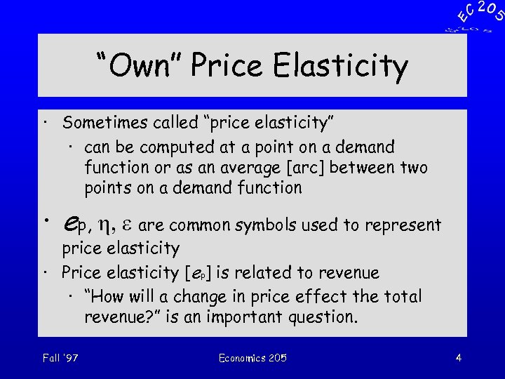 """""""Own"""" Price Elasticity · Sometimes called """"price elasticity"""" · can be computed at a"""