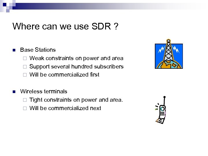 Where can we use SDR ? n Base Stations ¨ Weak constraints on power