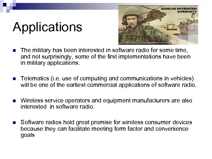 Applications n The military has been interested in software radio for some time, and