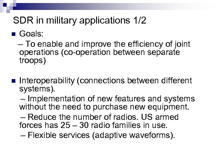 SDR in military applications 1/2 n Goals: – To enable and improve the efficiency