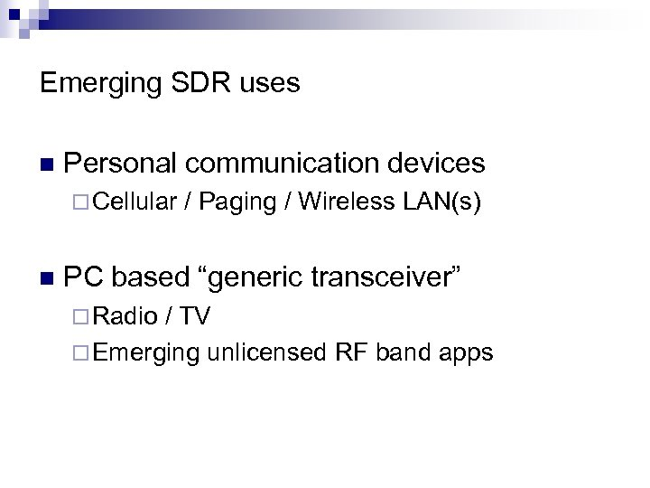 Emerging SDR uses n Personal communication devices ¨ Cellular n / Paging / Wireless